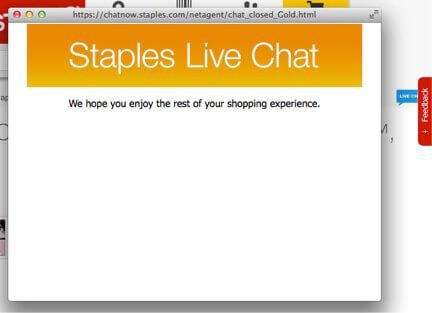 """Staples displayed the blue live chat button on the right side of the page. Clicking on the button produced the message that read, """"We hope you enjoy the rest of your shopping experience,"""" a frustrating result."""