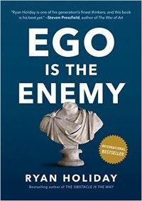 Ego is the Enemy.