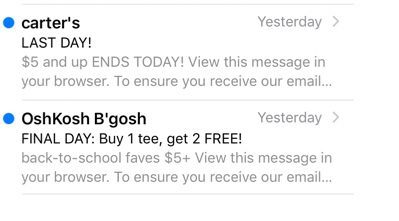 "Encouraging recipients to take action when a deadline is looming will help to increase conversions. Carter's did this with its subject line of ""LAST DAY!"" OshKosh B'Gosh used a subject line of ""FINAL DAY: Buy 1 tee, get 2 FREE!"""