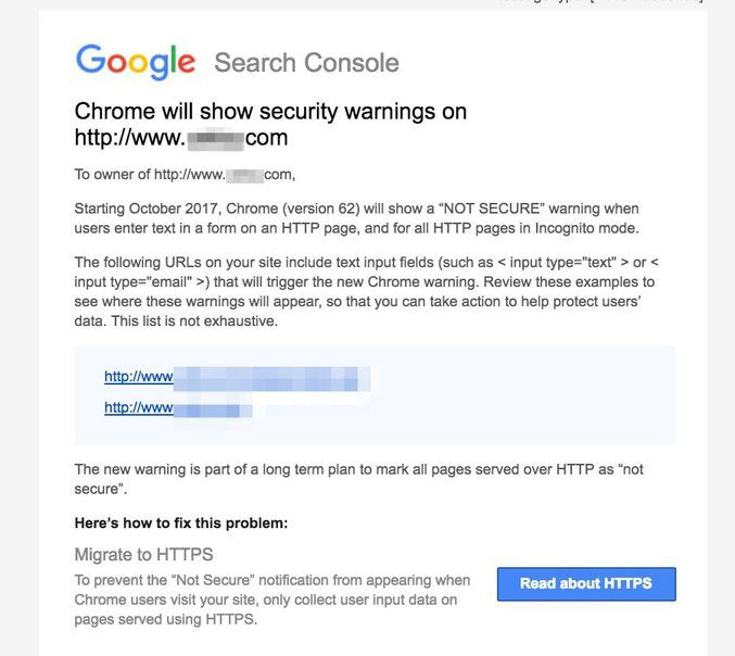 Google Search Console recently released this message to all registered sites, stating that Chrome will show security warnings starting in October 2017 for sites that haven't migrated to HTTPS.