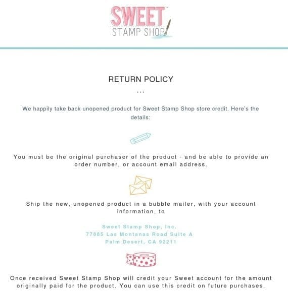 "Sweet Stamp Shop uses a mostly positive tone — ""We happily take back unopened product ... ."" — to say that it doesn't accept opened products, requires the original order details, and provides refunds as store credits rather than money back."