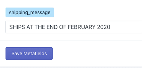 """The """"shipping_message"""" metafield, at the bottom of the list, contains a custom message, """"SHIPS AT THE END OF FEBRUARY 2020."""""""